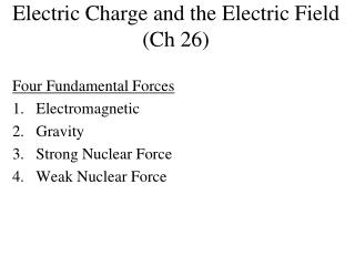 Electric Charge and the Electric Field (Ch 26)