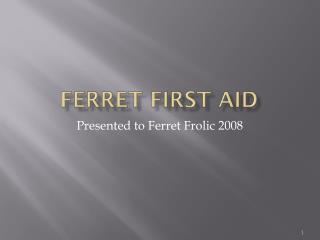Ferret First Aid