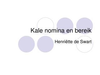 Kale nomina en bereik