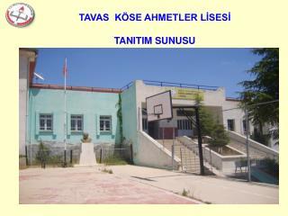 TAVAS  KÖSE AHMETLER LİSESİ TANITIM SUNUSU