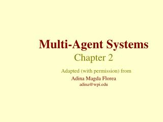 Multi-Agent Systems Chapter 2 Adapted (with permission) from Adina Magda Florea adina@wpi