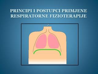 PRINCIPI I POSTUPCI PRIMJENE RESPIRATORNE FIZIOTERAPIJE