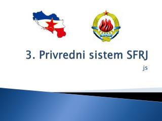 3. Privredni sistem SFRJ