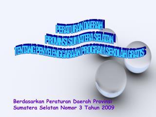 Berdasarkan Peraturan Daerah Provinsi Sumatera Selatan Nomor 3 Tahun 2009