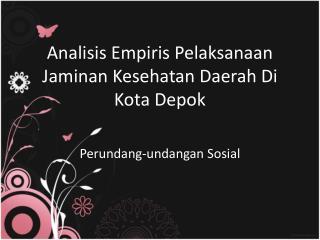 Analisis Empiris Pelaksanaan Jaminan Kesehatan Daerah Di Kota Depok