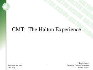 CMT:  The Halton Experience