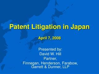 Patent Litigation in Japan April 7, 2008
