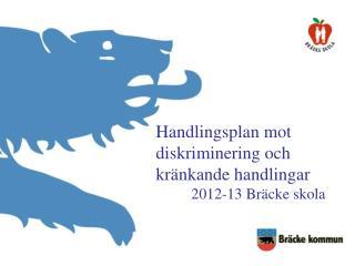 Handlingsplan mot diskriminering och kränkande handlingar 2012-13 Bräcke skola