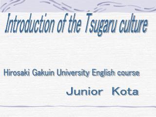 Introduction of the Tsugaru culture