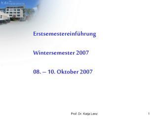 Erstsemestereinführung Wintersemester 2007 08. – 10. Oktober 2007