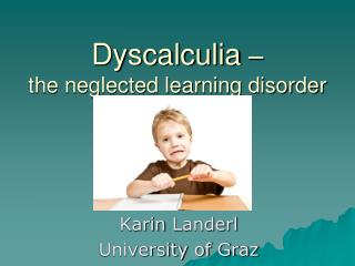 Dyscalculia  –  the neglected learning disorder