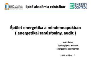 Építő akadémia edzőtábor Épület energetika a mindennapokban ( energetikai tanúsítvány, audit )