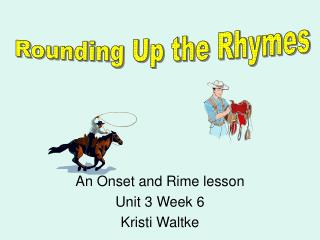 An Onset and Rime lesson Unit 3 Week 6 Kristi Waltke