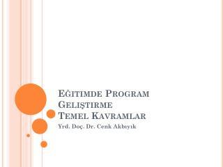 Eğitimde Program Geliştirme  Temel Kavramlar