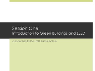 Session One: Introduction to Green Buildings and LEED