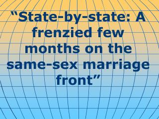 """ State-by-state: A frenzied few months on the same-sex marriage front """