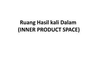 Ruang Hasil kali Dalam  (INNER PRODUCT SPACE)
