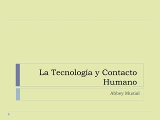 La Tecnología y Contacto Humano