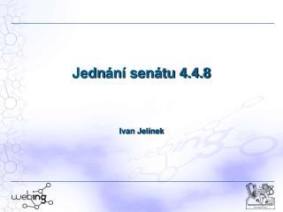 Jedn ání senátu 4.4.8