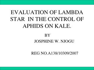 EVALUATION OF LAMBDA STAR  IN THE CONTROL OF APHIDS ON KALE.