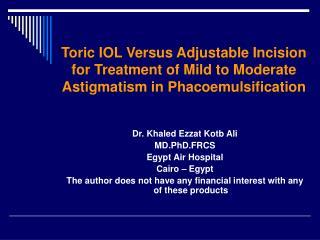 Dr. Khaled Ezzat Kotb Ali MD.PhD.FRCS Egypt Air Hospital Cairo � Egypt