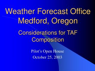 Weather Forecast Office Medford, Oregon Considerations for TAF Composition