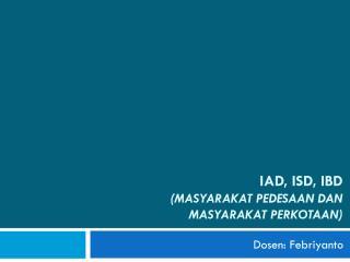 IAD, ISD, IBD ( MASYARAKAT PEDESAAN DAN MASYARAKAT PERKOTAAN )