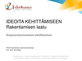 Korjausrakentamisen kehittäminen Pekka Kaatrasalo, rakennustarkastaja Puh. 044 743 6398
