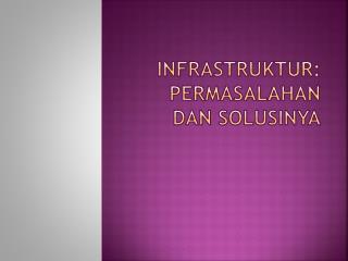 Infrastruktur :  permasalahan dan solusinya