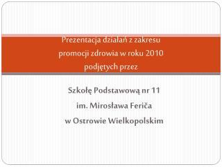 Prezentacja działań z zakresu  promocji zdrowia w roku 2010 podjętych przez
