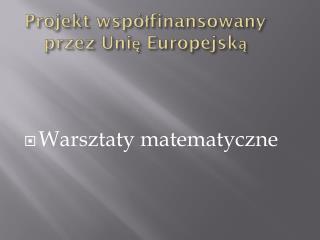 Projekt wsp�?finansowany przez Uni? Europejsk?