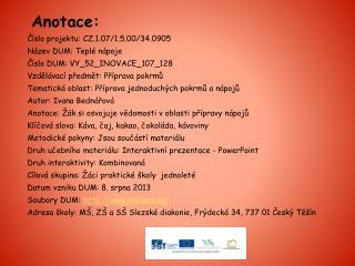 Anotace: Číslo projektu: CZ.1.07/1.5.00/34.0905 Název DUM: Teplé nápoje