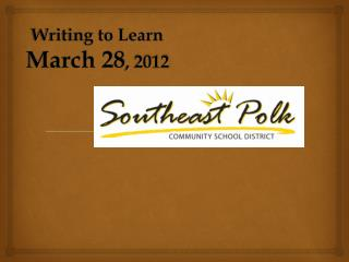 Writing to Learn March 28 , 2012