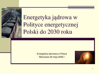 Energetyka jądrowa w Polityce energetycznej Polski do 2030 roku
