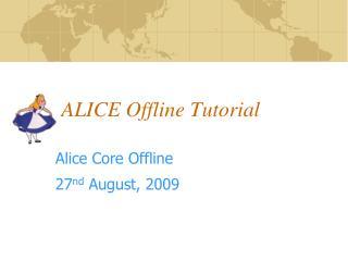 ALICE Offline Tutorial