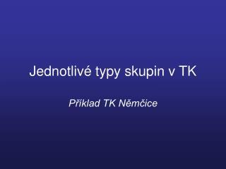 Jednotlivé typy skupin v TK