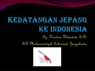 K EDATANGAN JEPANG KE INDONESIA