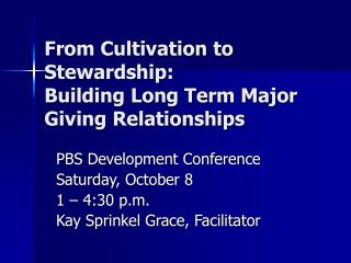 From Cultivation to Stewardship: Building Long Term Major Giving Relationships