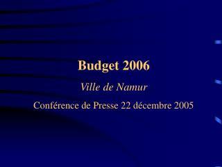 Budget 2006 Ville de Namur Conférence de Presse 22 décembre 2005