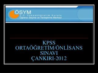 KPSS ORTAÖĞRETİM/ÖNLİSANS SINAVI   ÇANKIRI-2012
