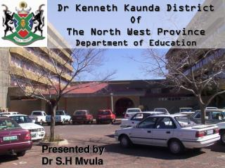 Dr Kenneth Kaunda District  Of  The North West Province Department of Education
