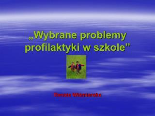 �Wybrane problemy profilaktyki w szkole� Renata Wi?mierska