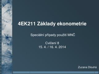 4EK211 Základy ekonometrie Speciální případy použití MNČ Cvičení 8 15. 4. / 16. 4. 2014