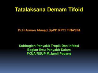 Tatalaksana Demam Tifoid Dr.H.Armen Ahmad SpPD KPTI FINASIM Subbagian Penyakit Tropik Dan Infeksi