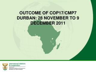 OUTCOME OF COP17/CMP7 DURBAN: 28 NOVEMBER TO 9 DECEMBER 2011