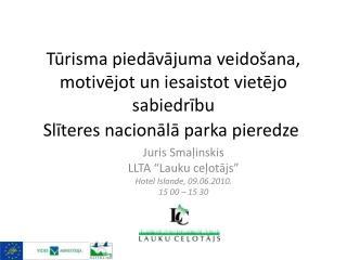 """Juris  Smaļinskis LLTA """"Lauku ceļotājs"""" Hotel  Islande, 09.06.2010. 15 00 – 15 30"""