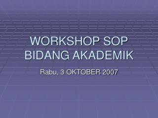 WORKSHOP SOP BIDANG AKADEMIK