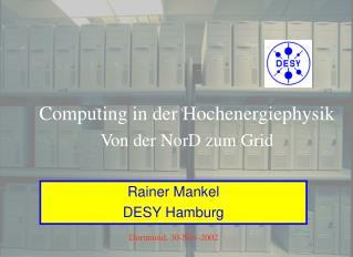 Computing in der Hochenergiephysik Von der N or D zum Grid