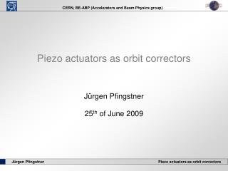 Piezo actuators as orbit correctors