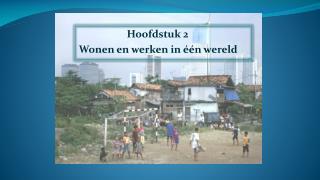Hoofdstuk 2 Wonen en werken in één wereld